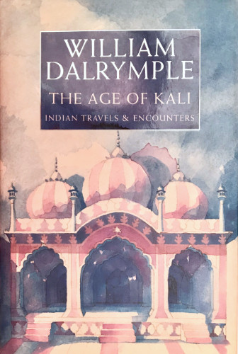 William Dalrymple: The Age of Kali, 1998- first edition. £20