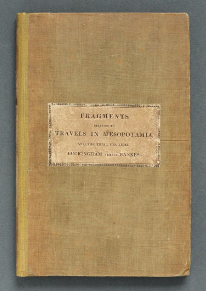 James Silk Buckingham: Fragments Relating to Travels in Mesopotamia…, 1827 – a great rarity, inscribed. £2,950