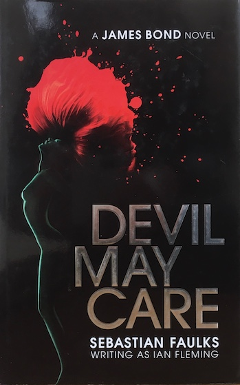 Sebastian Faulks: Devil May Care. A James Bond Novel, 2008. £19.50