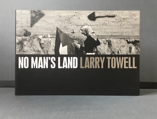 Larry Towell: No Man's Land, 2005 – first English-language edition. £55