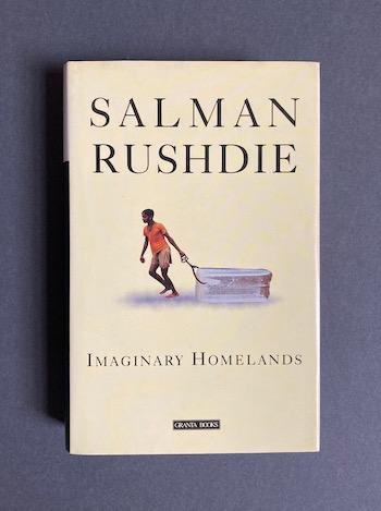 Salman Rushdie: Imaginary Homelands, 1991 – 1st ed. £25