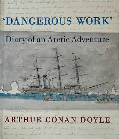 Sir Arthur Conan Doyle: 'Dangerous Work'. Diary of an Arctic Adventure, 2012 – £29.50